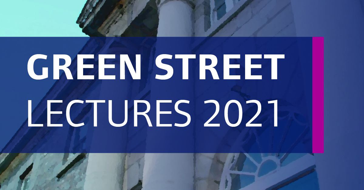Green Street Lecture Series 2021