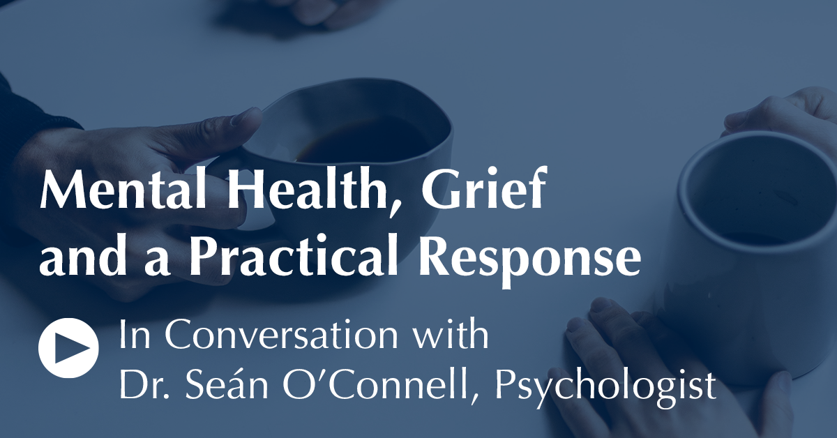 Mental Health, Grief and a Practical Response